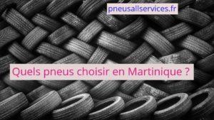 choisir ses pneus en Martinique - pneumatiques
